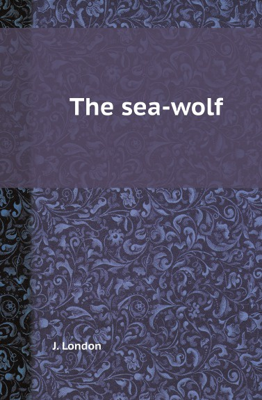 J. London The sea-wolf jack london the sea wolf