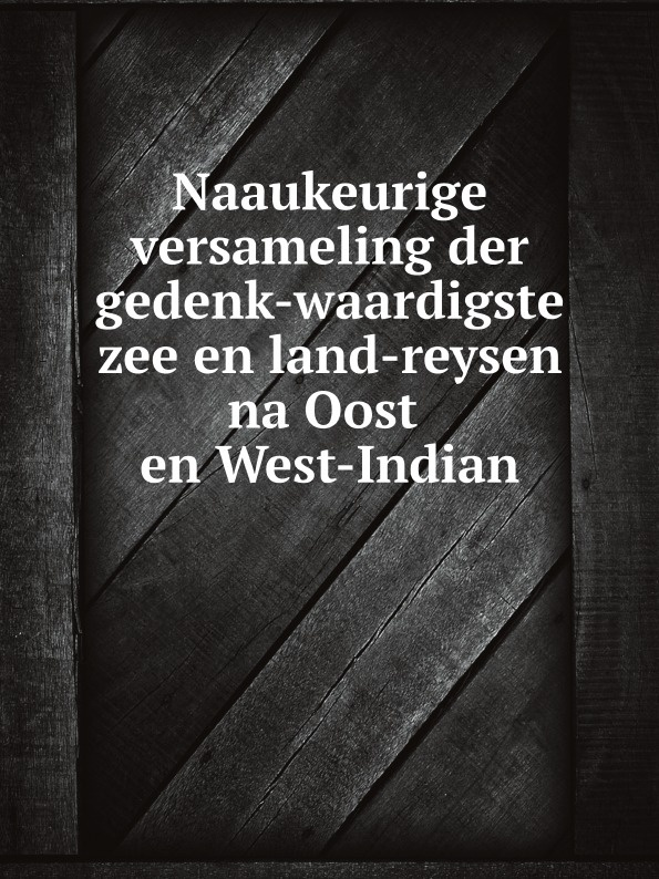 East Indies Naaukeurige versameling der gedenk-waardigste zee en land-reysen na Oost en West-Indian karen van der zee the other man