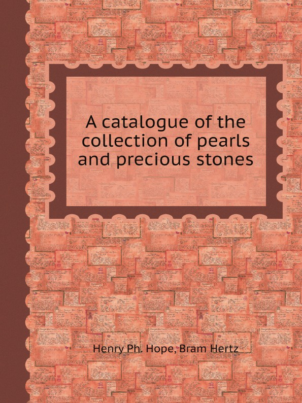 Henry Ph. Hope, Bram Hertz A catalogue of the collection of pearls and precious stones