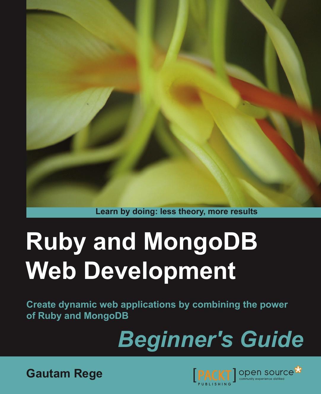 Gautam Rege Ruby and Mongodb Web Development Beginner's Guide pentaho 3 2 data integration beginner s guide