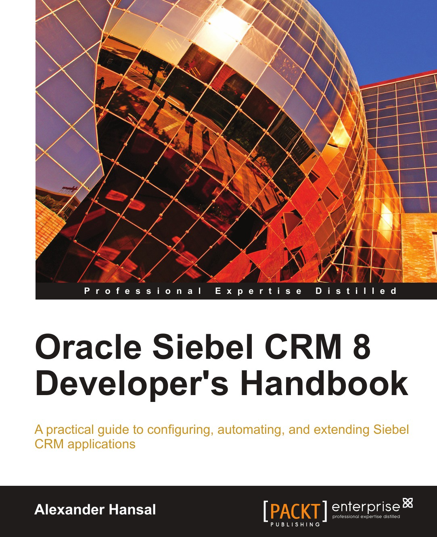 Alexander Hansal Oracle Siebel Crm 8 Developer's Handbook цена