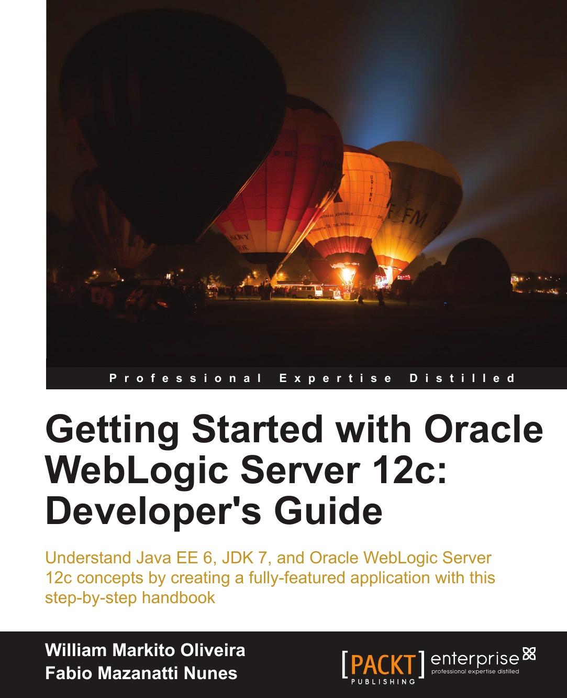 Fabio Mazanatti Nunes Getting Started with Oracle Weblogic Server 12c. Developer's Guide oracle weblogic server 12c