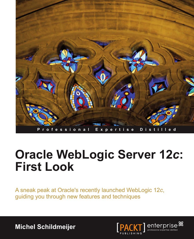 Michel Schildmeijer Oracle Weblogic Server 12c. First Look oracle weblogic server 12c