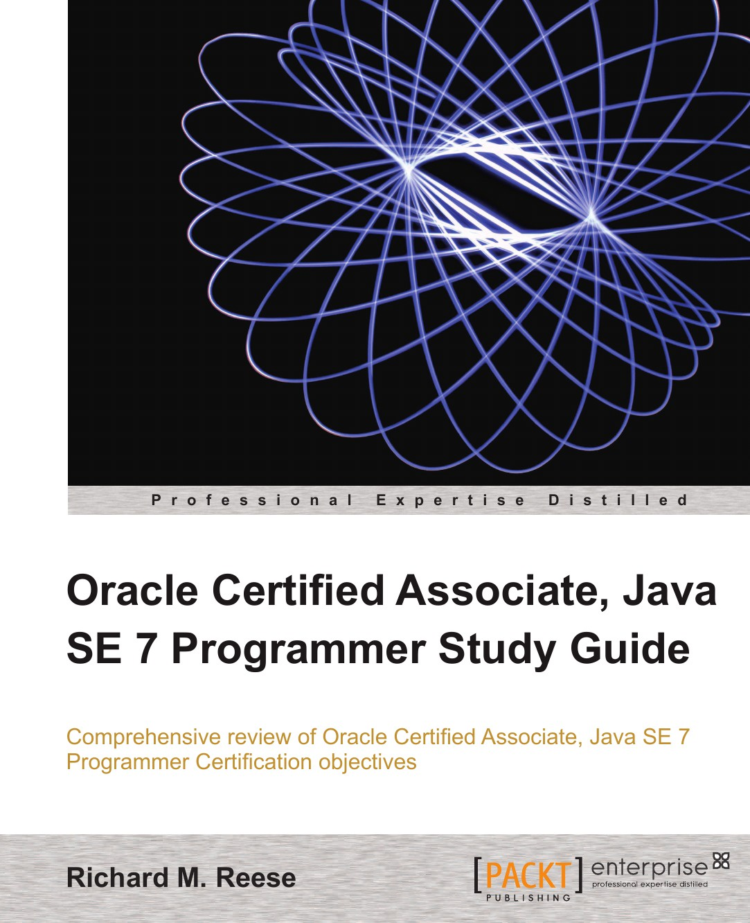 Richard M. Reese Oracle Certified Associate, Java Se 7 Programmer Study Guide sean philip oriyano ceh v9 certified ethical hacker version 9 study guide