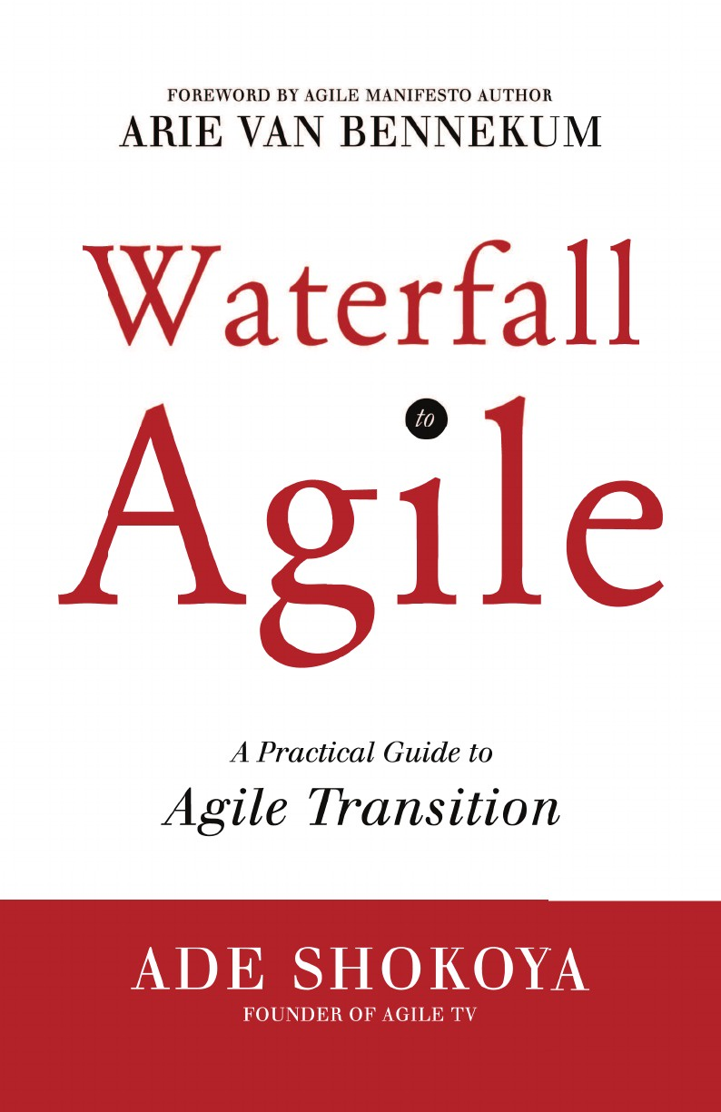Ade Shokoya Waterfall to Agile - A Practical Guide to Agile Transition andreas opelt agile contracts creating and managing successful projects with scrum