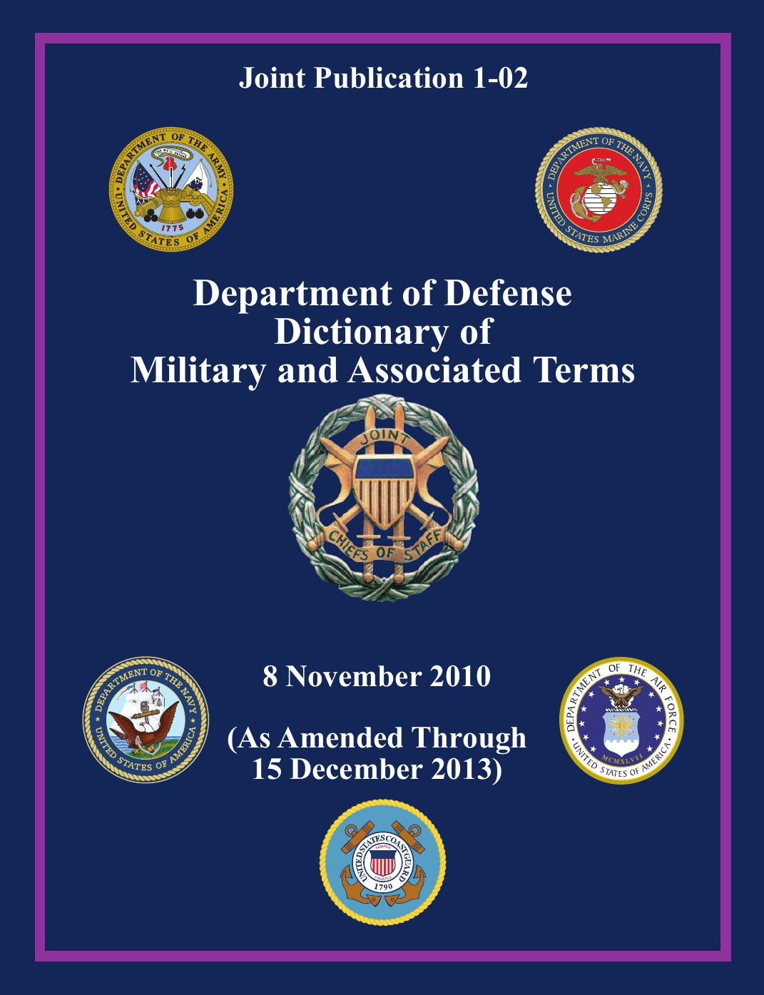 Joint Chiefs of Staff, Office Secretary of Defense, U. S. Department of Defense Department of Defense Dictionary of Military and Associated Terms (Joint Publication 1-02) a dictionary of military terms