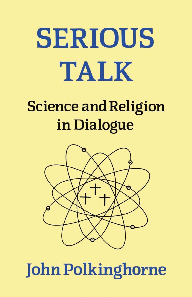 John Polkinghorne Serious Talk. Science and Religion in Dialogue science and religion an impossible dialogue