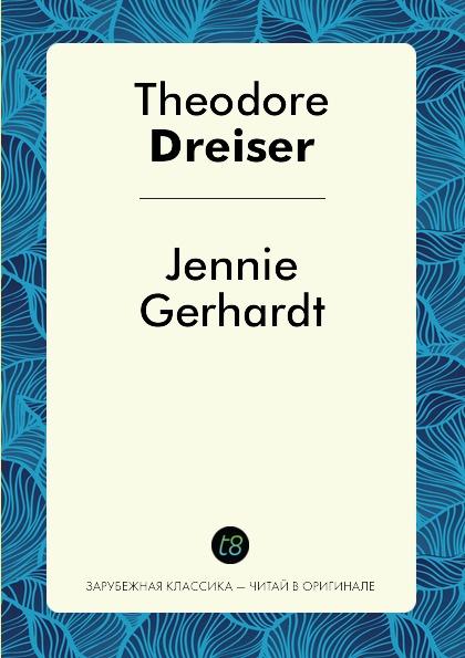 Theodore Dreiser Jennie Gerhardt dreiser t jennie gerhardt