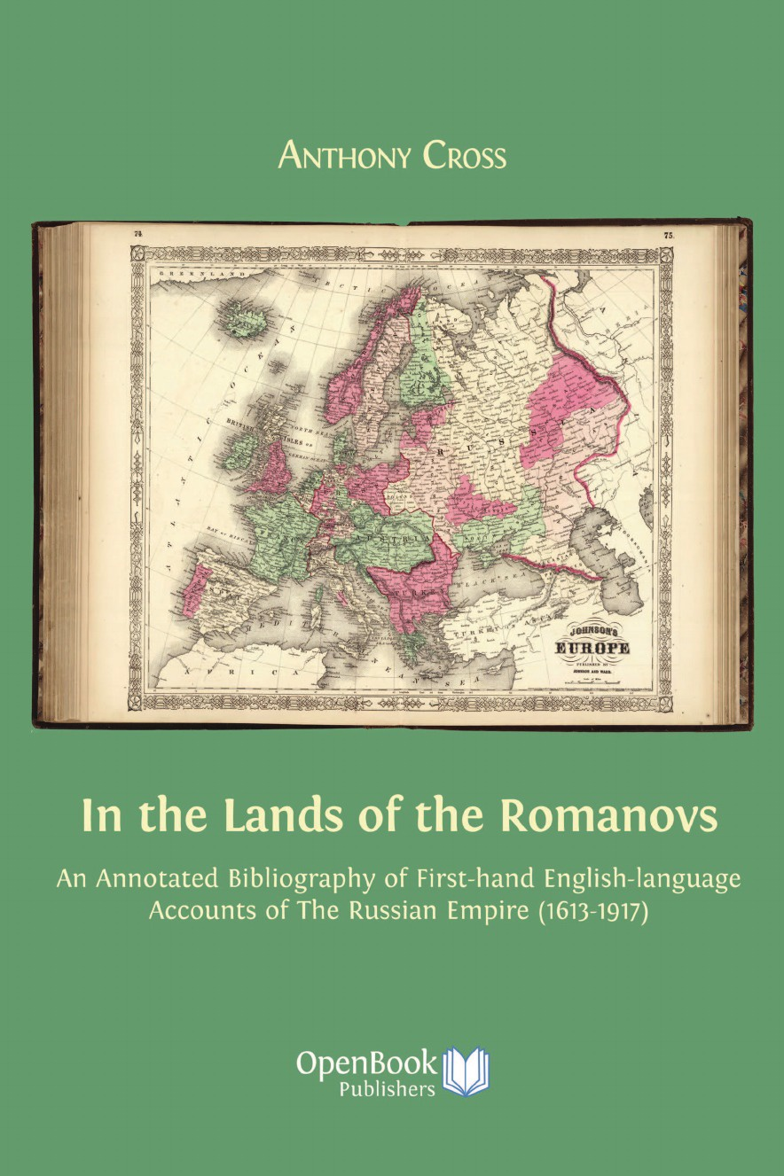 Anthony Professor Cross In the Lands of the Romanovs. An Annotated Bibliography of First-Hand English-Language Accounts of the Russian Empire (1613-1917) montefiore s the romanovs 1613 1918