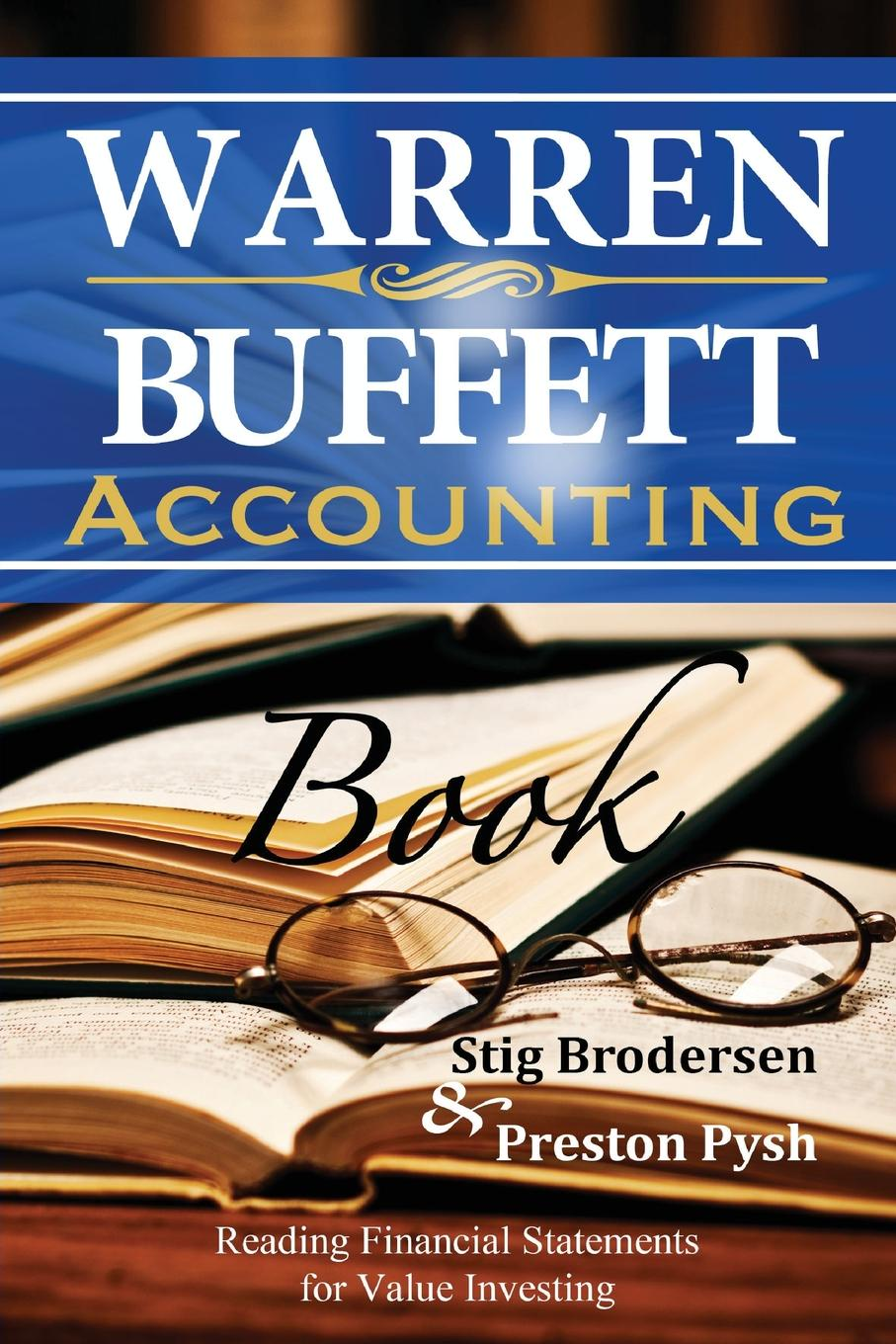 Preston Pysh, Stig Brodersen Warren Buffett Accounting Book. Reading Financial Statements for Value Investing robert miles p warren buffett wealth principles and practical methods used by the world s greatest investor