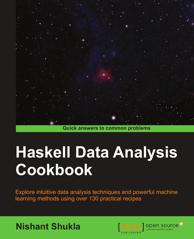 Nishant Shukla Haskell Data Analysis Cookbook thomas j kraft postgis cookbook