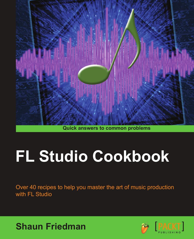 Shaun Friedman FL Studio Cookbook thomas j kraft postgis cookbook