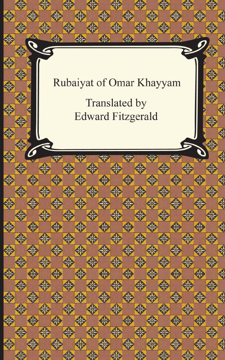Omar Khayyam, Edward Fitzgerald Rubaiyat of Khayyam