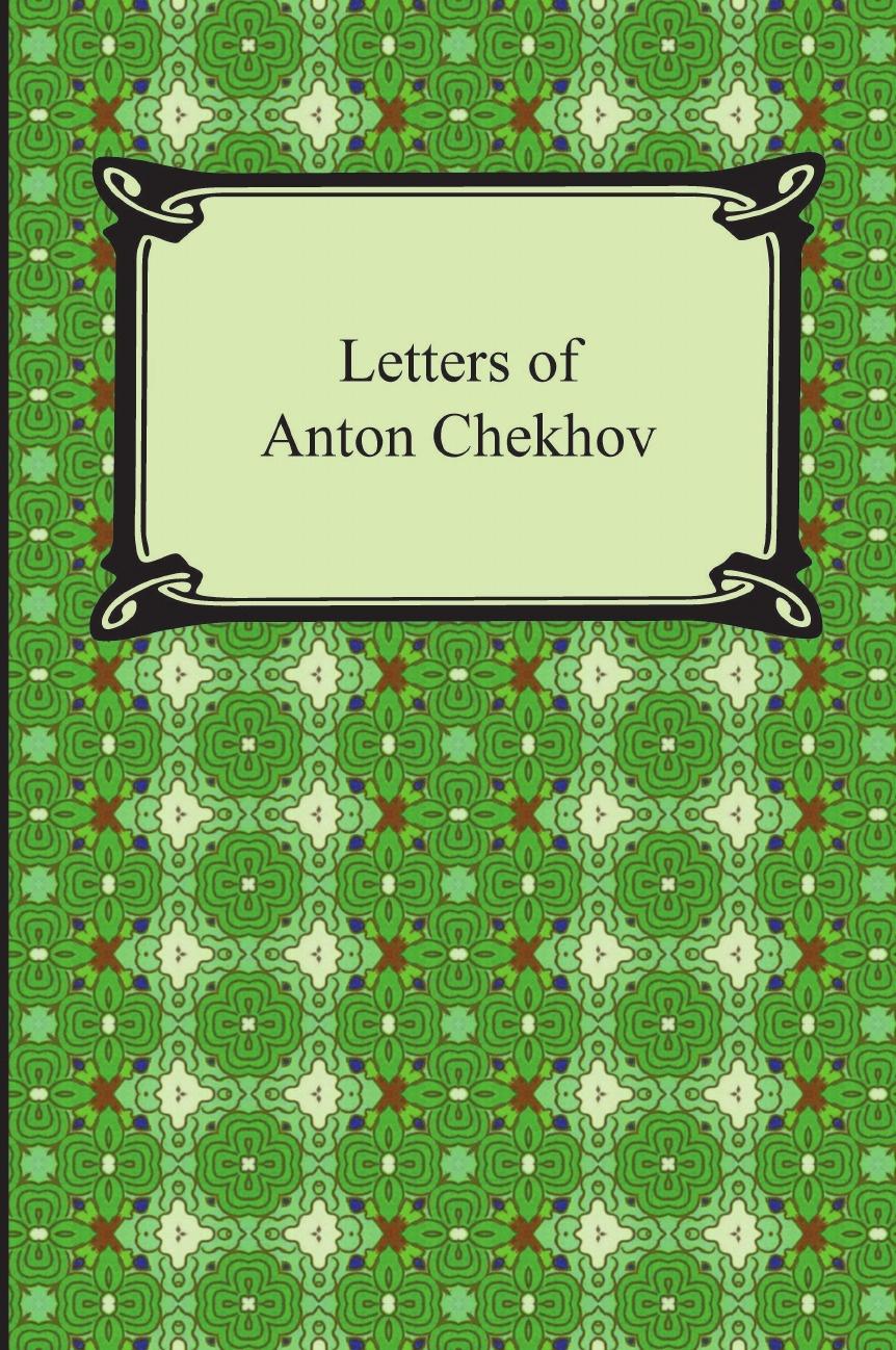Anton Chekhov, Constance Garnett Letters of Anton Chekhov цена