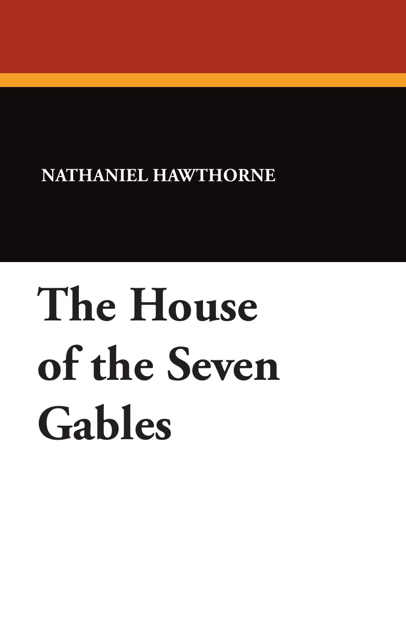 Hawthorne Nathaniel The House of the Seven Gables nathaniel hawthorne the house of the seven gables
