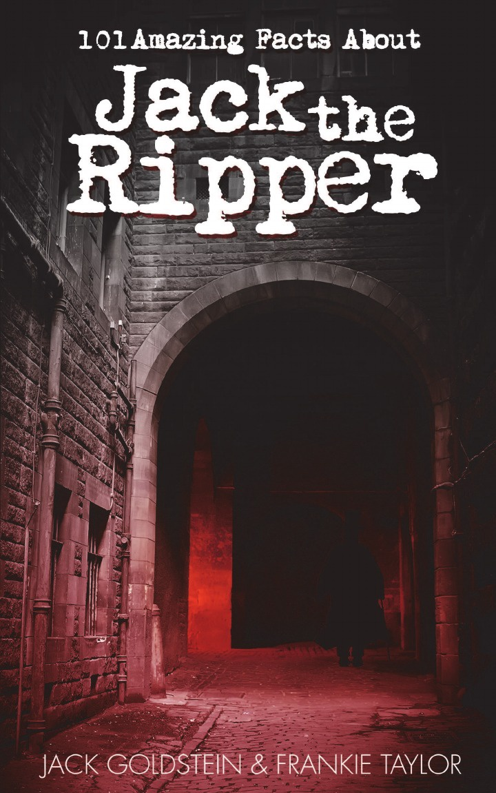 Jack Goldstein, Frankie Taylor 101 Amazing Facts about Jack the Ripper jack goldstein frankie taylor harry potter the ultimate book of facts