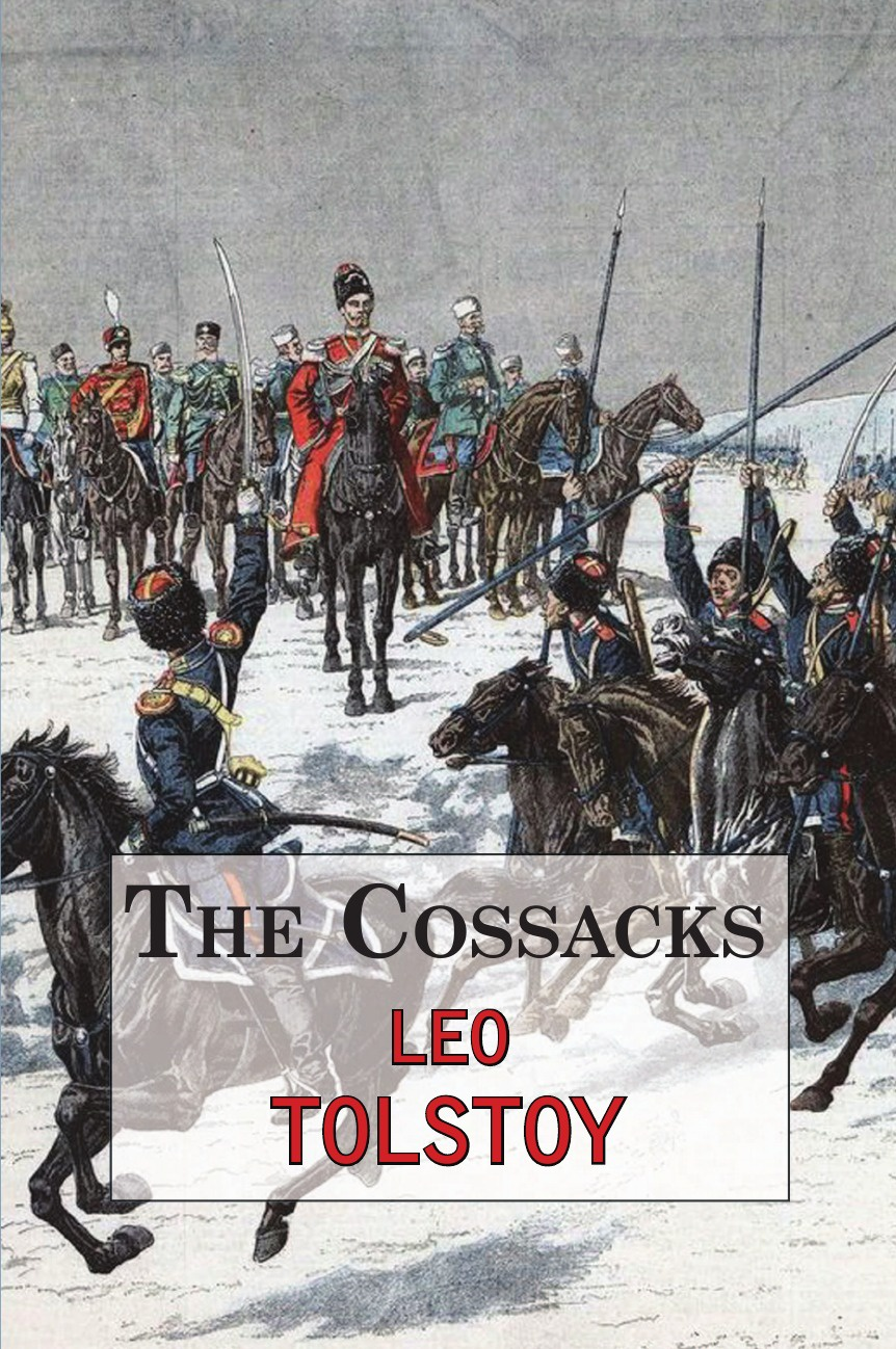 Leo Tolstoy The Cossacks - A Tale by Tolstoy leo tolstoy fyodor mikhailovich dostoevsky embers of a revolution by leo tolstoy fiction classics literary