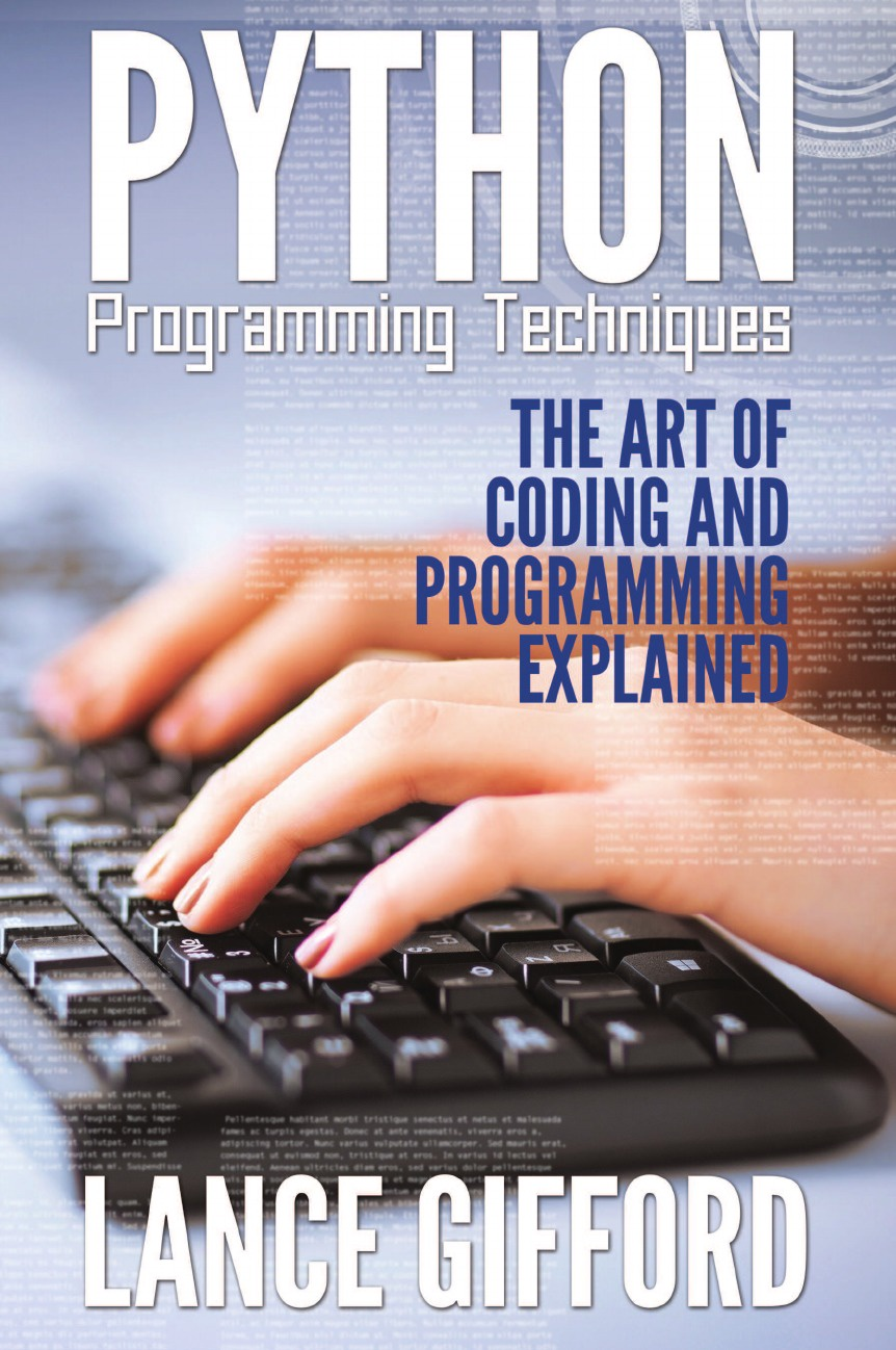 Lance Gifford Python Programming Techniques. The Art of Coding and Programming Explained adam stewart python programming python programming for beginners a comprehensive guide to learnings the basics of python programming