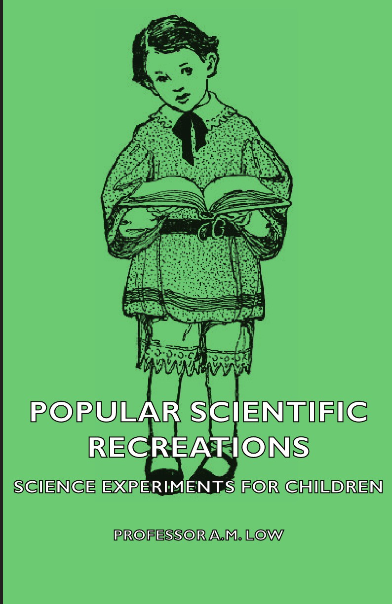 Professor A. M. Low Popular Scientific Recreations - Science Experiments for Children