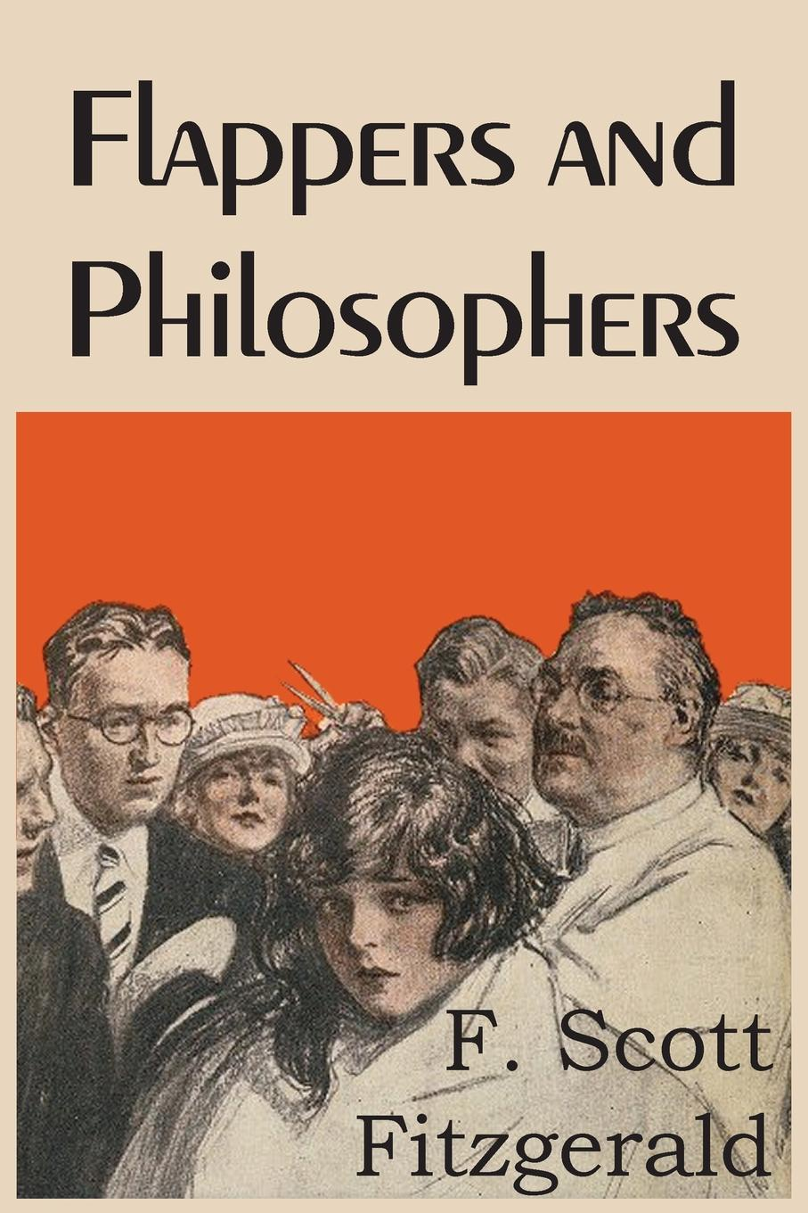 F. Scott Fitzgerald Flappers and Philosophers фрэнсис скотт кей фицджеральд the collected works of f scott fitzgerald