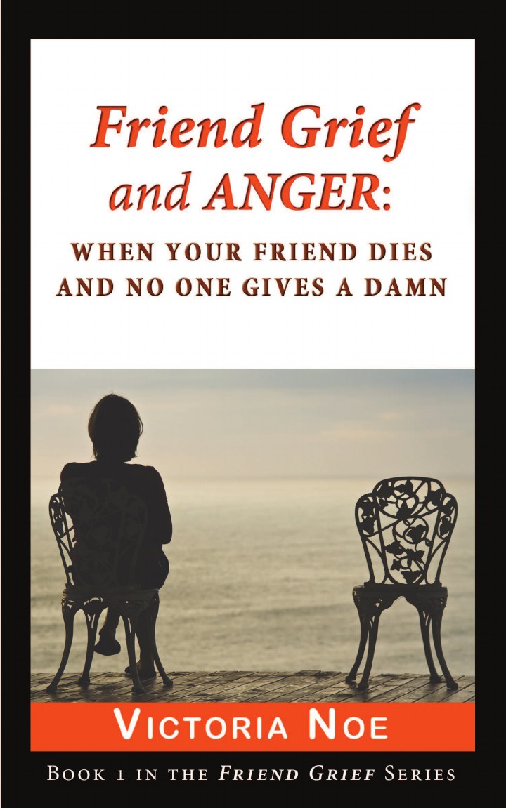 Victoria Noe Friend Grief and Anger. : When Your Friend Dies and No One Gives a Damn все цены