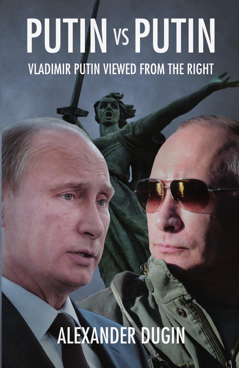 Alexander Dugin Putin vs Putin. Vladimir Putin Viewed from the Right a dugin eurasiatismo