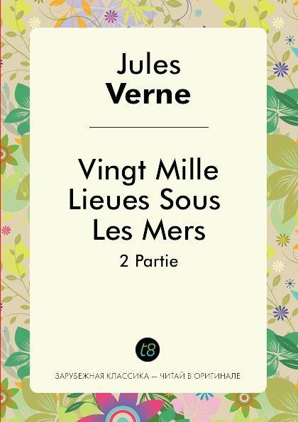 Jules Verne Vingt Mille Lieues Sous Les Mers. 2 Partie verne jules vingt mille lieues sousles mers 20000 лье под водой