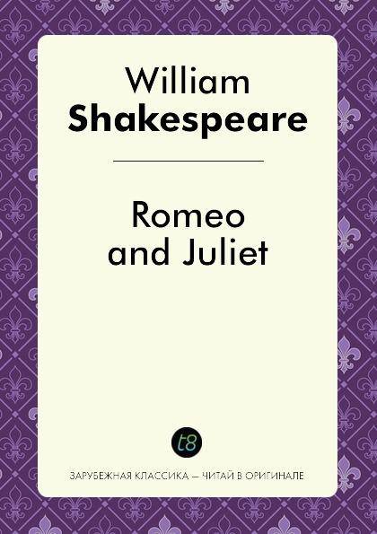 William Shakespeare Romeo and Juliet shakespeare w romeo and juliet ромео и джульетта пьеса на англ яз