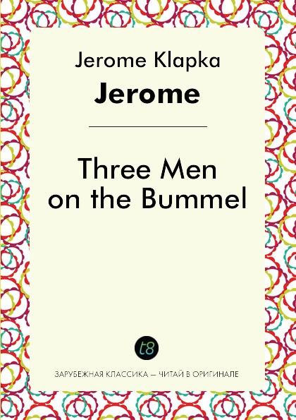 Jerome Klapka Jerome Three Men on the Bummel three men on the bummel