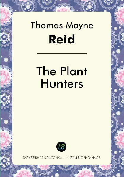 Captain Mayne Reid The Plant Hunters captain mayne reid the cliff climbers