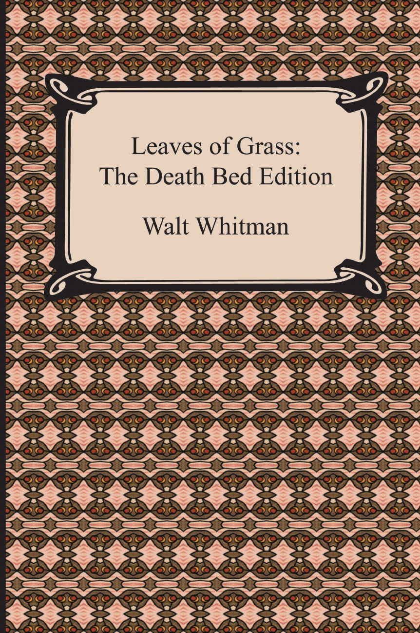 Walt Whitman Leaves of Grass. The Death Bed Edition judith grace good bye my fancy with walt whitman in his last days