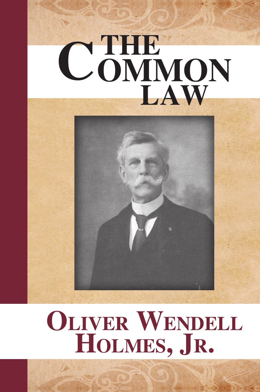 Oliver Wendell Jr. Holmes The Common Law