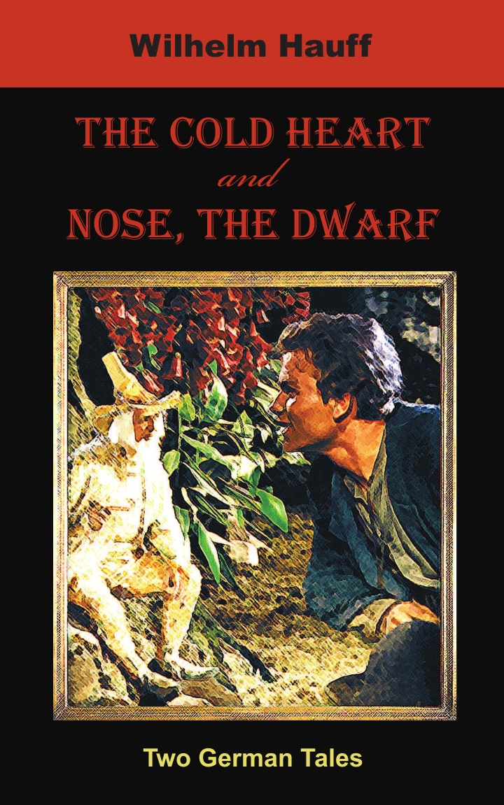 Wilhelm Hauff, C. A. Feiling The Cold Heart. Nose, the Dwarf (Two German Tales) hauff w the cold heart nose the dwarf