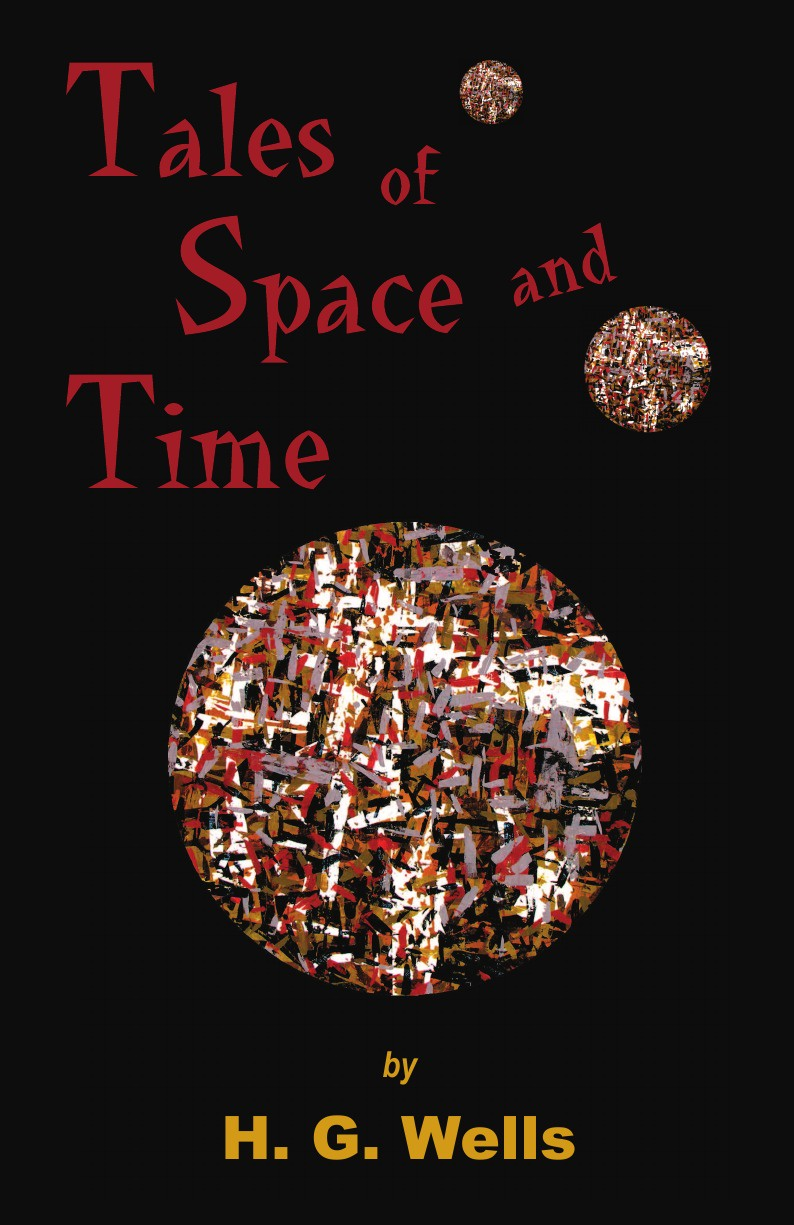 Herbert George Wells, H. G. Wells Tales of Space and Time
