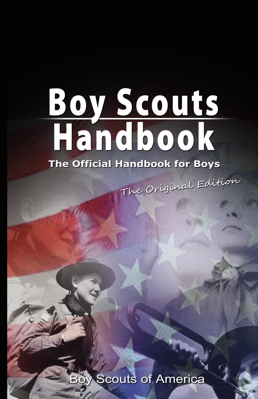 Boy Scouts of America, Scouts Of America Boy Scouts of America Boy Scouts Handbook. The Official Handbook for Boys, the Original Edition edward s farrow mountain scouting a handbook for officers and soldiers on the frontiers