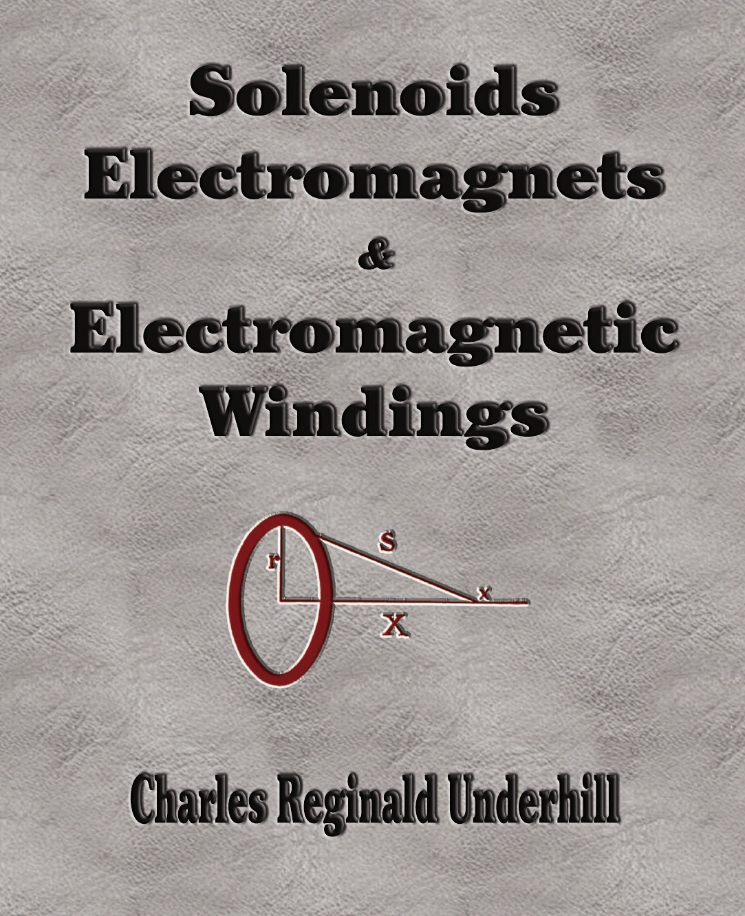 Charles Reginald Underhill Solenoids, Electromagnets and Electromagnetic Windings reginald fleming johnston twilight in the forbidden city illustrated and revised 4th edition