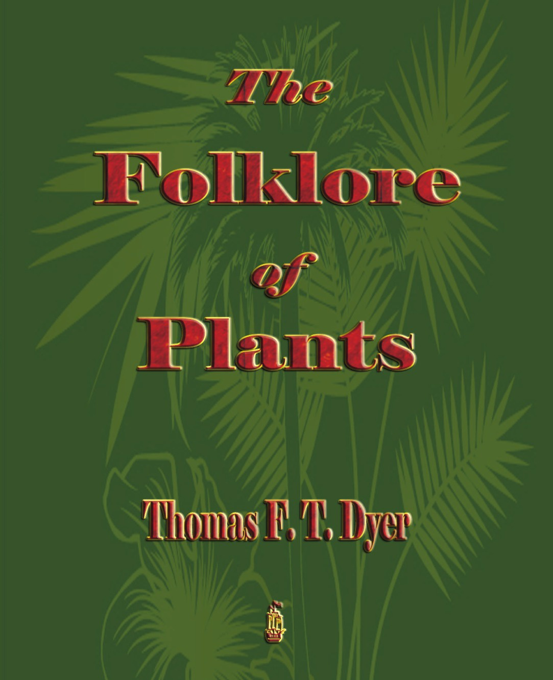 Thomas Firminger Thiselton-Dyer The Folk-Lore of Plants william plaxton annual plant reviews phosphorus metabolism in plants