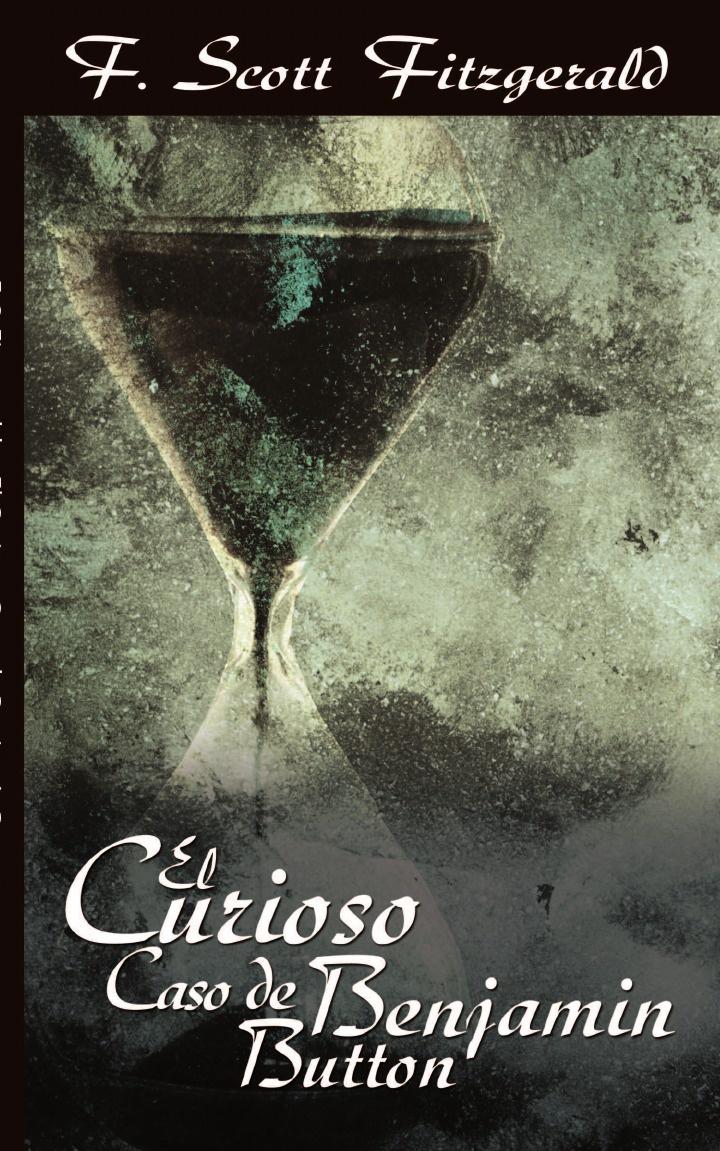 F. Scott Fitzgerald El Curioso Caso de Benjamin Button / The Curious Case of Benjamin Button fitzgerald f the curios case of benjamin button