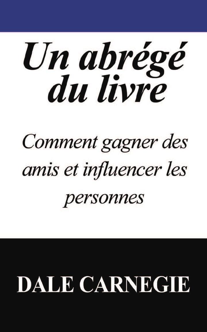 Dale Carnegie Un Abrege Du Livre. Comment Gagner Des Amis Et Influencer Les Personnes цена и фото