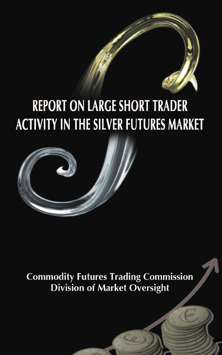 Commodity Futures Trading Commission, Division of Market Oversight Report on Large Short Trader Activity in the Silver Futures Market