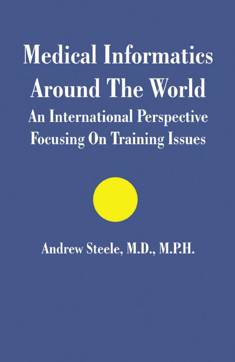 Andrew Steele Medical Informatics Around The World. An International Perspective Focusing On Training Issues недорго, оригинальная цена