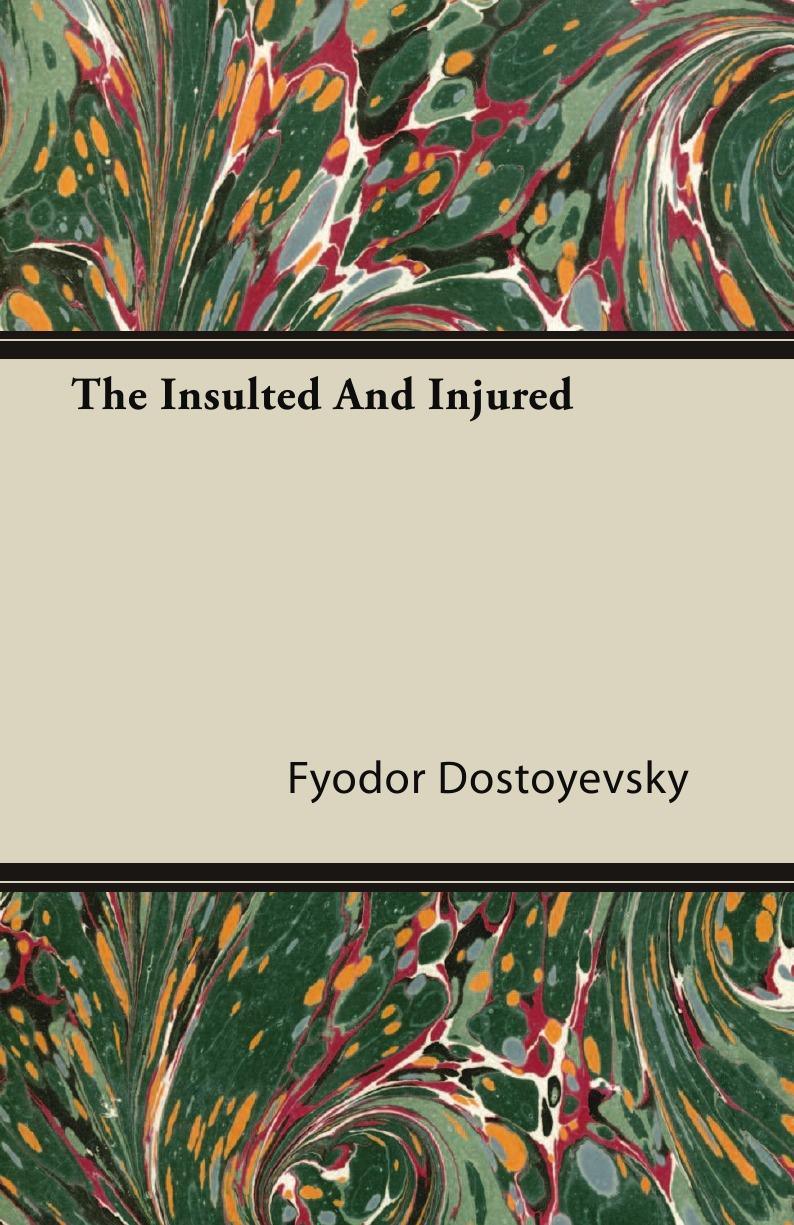 Фёдор Михайлович Достоевский The Insulted and the Injured