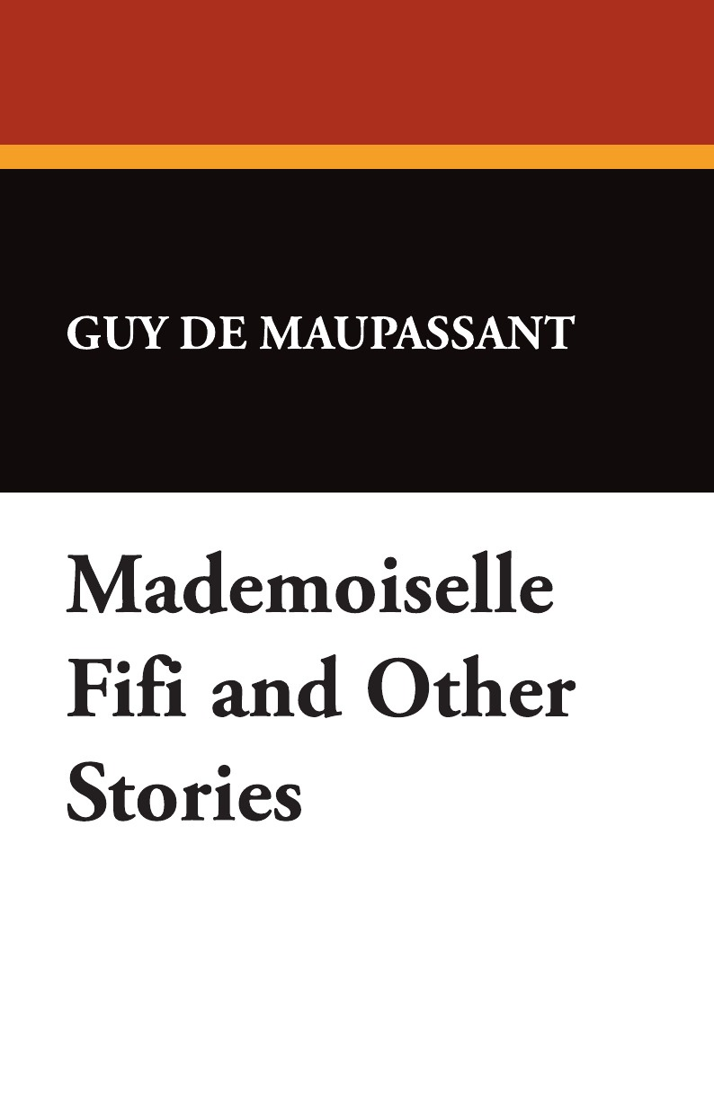 Guy de Maupassant Mademoiselle Fifi and Other Stories guy de maupassant mademoiselle fifi and others by guy de maupassant fiction classics short stories