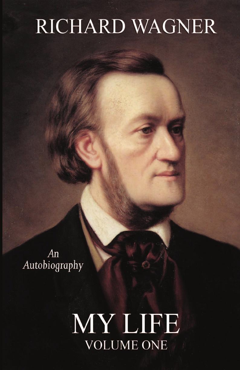 Richard Wagner My Life, Vol. 1 (Facsimile Reprint Edition) richard wagner richard wagner an minna wagner vol 1 classic reprint