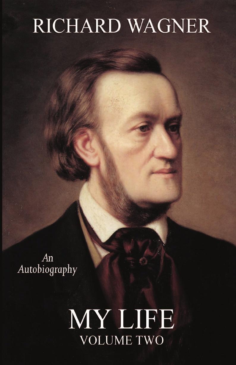 Richard Wagner My Life, Vol. 2 (Facsimile Reprint Edition) richard wagner richard wagner an minna wagner vol 1 classic reprint