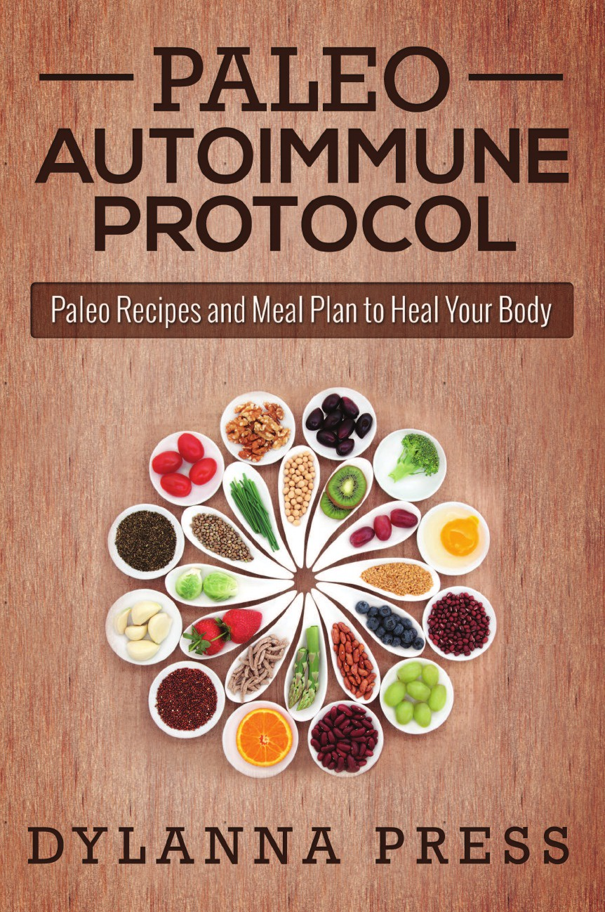Фото - Dylanna Press Paleo Autoimmune Protocol. Paleo Recipes and Meal Plan to Heal Your Body hae soo kwak nano and microencapsulation for foods