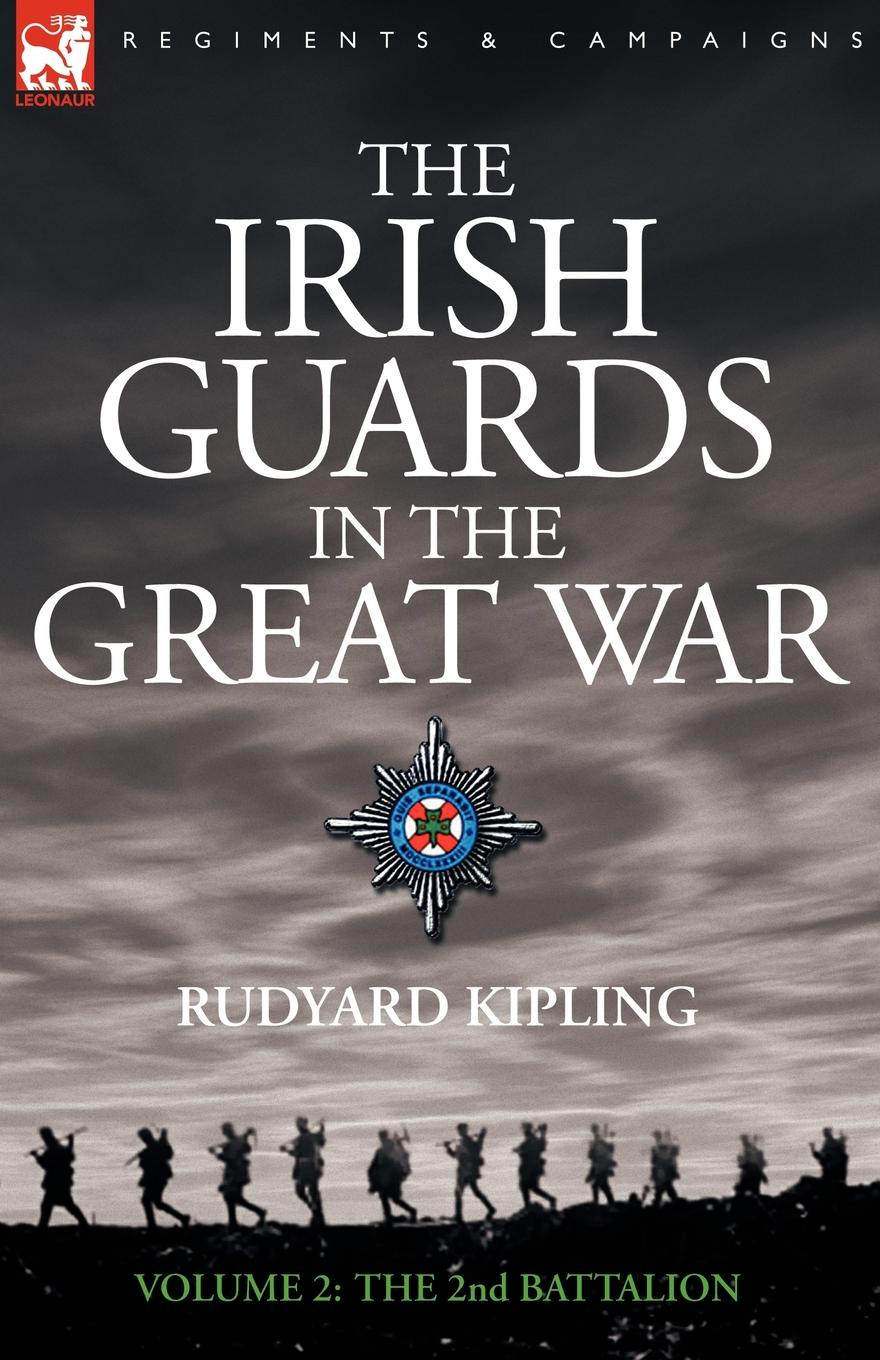 Rudyard Kipling The Irish Guards in the Great War - volume 2 - The Second Battalion john percy groves history of the 42nd royal highlanders the black watch now the first battalion the black watch royal highlanders 1729 1893 illustrated by harry payne