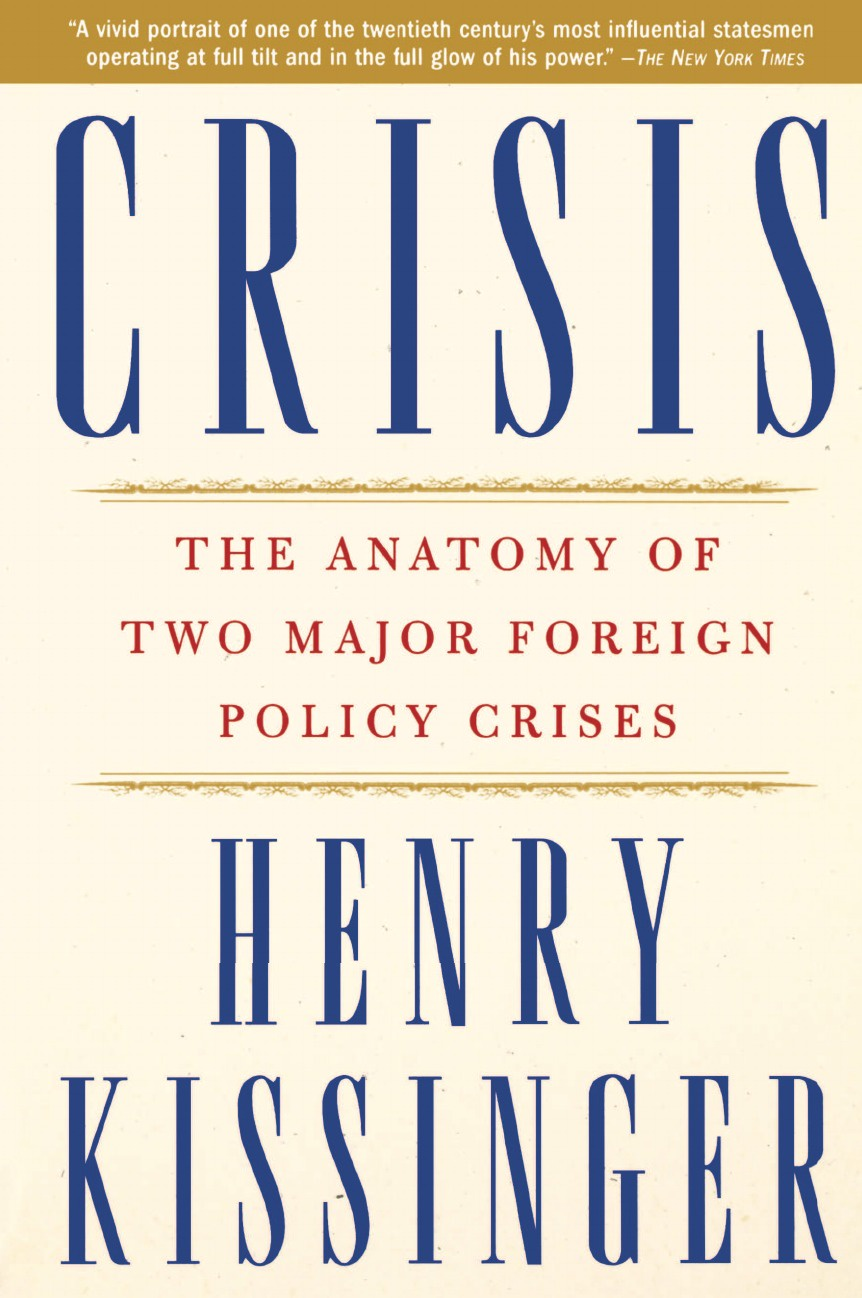 Henry A. Kissinger Crisis. The Anatomy of Two Major Foreign Policy Crises kissinger