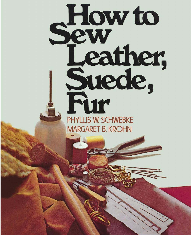 Phyllis W. Schwebke, Margaret B. Krohn How to Sew Leather, Suede, Fur недорого