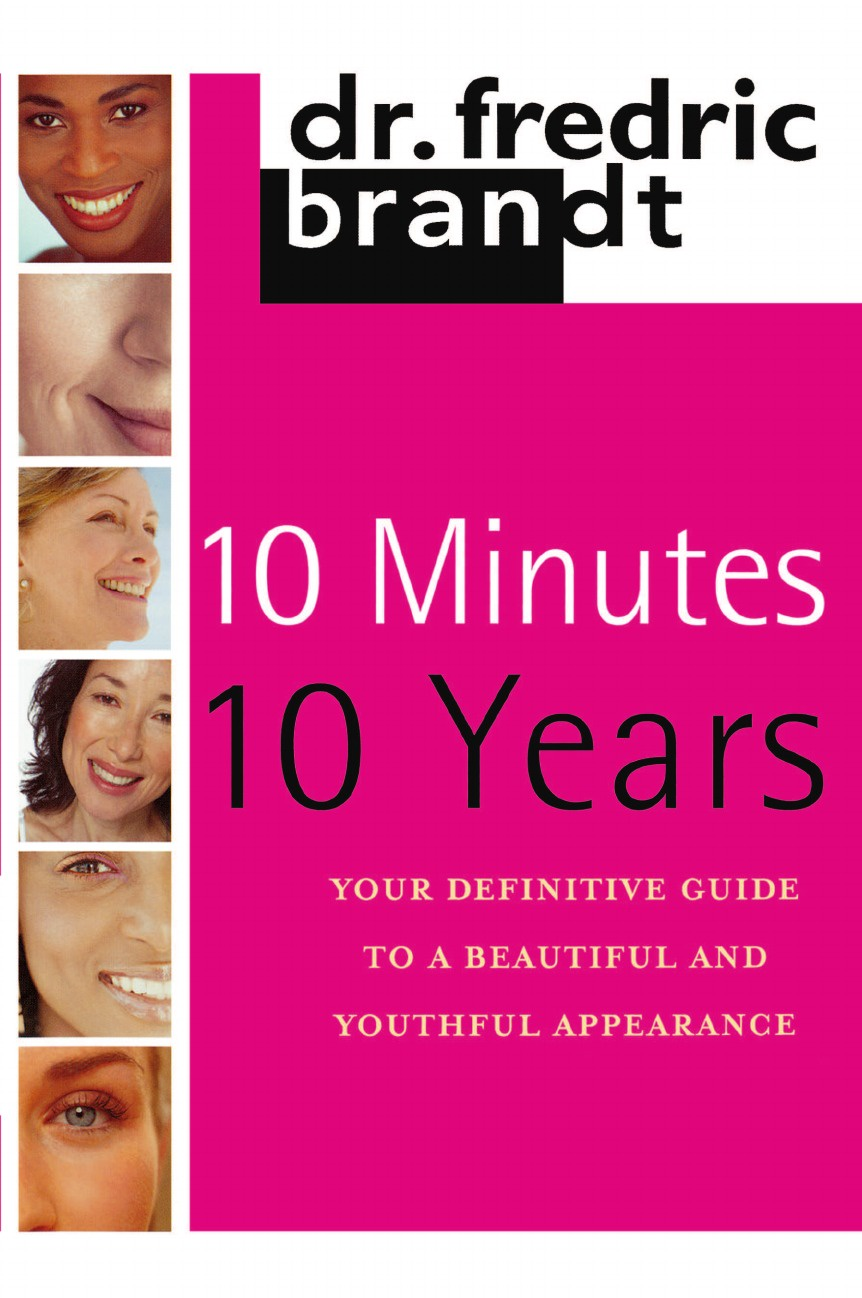 Frederic Brandt 10 Minutes/10 Years. Your Definitive Guide to a Beautiful and Youthful frederic brandt 10 minutes 10 years your definitive guide to a beautiful and youthful